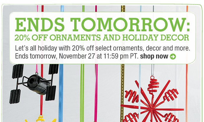 ends tomorrow: 20% off ornaments and  holiday decor