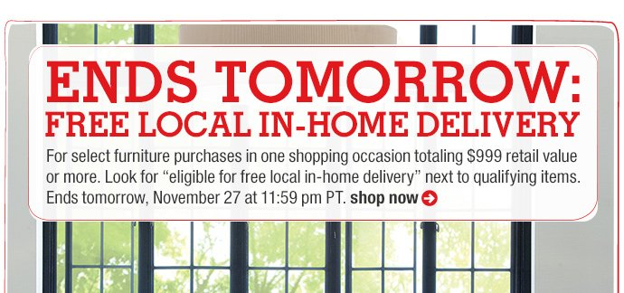 ends tomorrow: free local in-home  delivery