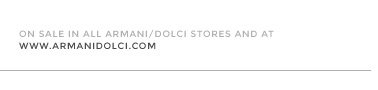 On sale in all Armani/Dolci stores and at www.armanidolci.com