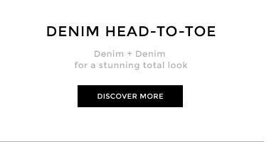 DENIM HEAD-TO-TOE - Denim + Denim for a stunning total look - DISCOVER MORE
