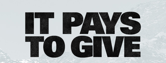 IT PAYS TO GIVE