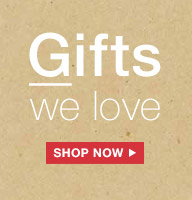Gifts we love | SHOP NOW