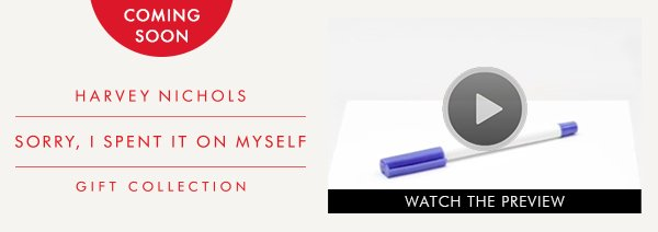 HARVEY NICHOLS SORRY, I SPENT IT ON MYSELF GIFT COLLECTION. WATCH THE PREVIEW