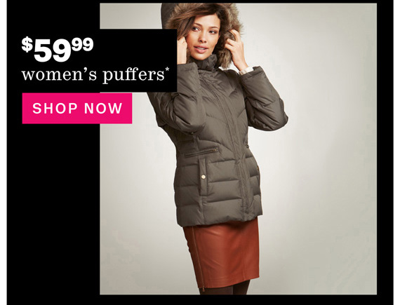 $59.99 women's puffers*. Shop Now