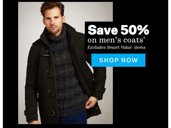 Save 50% on men's coats*. Shop Now