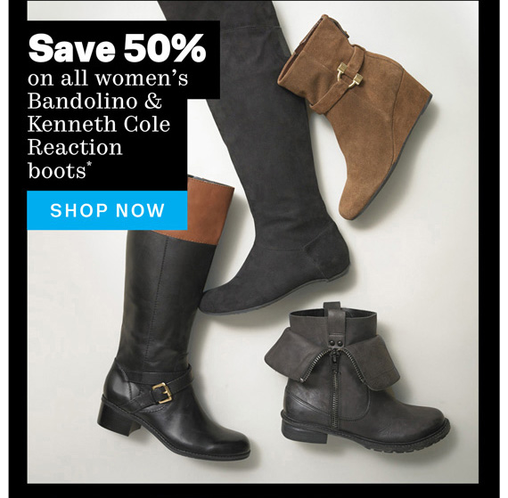Save 50% on all women's Bandolino & Kenneth Cole Reaction boots*. Shop Now