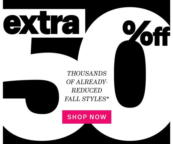 Extra 50% Off thousands of Already-Reduced Fall Styles*. Shop Now