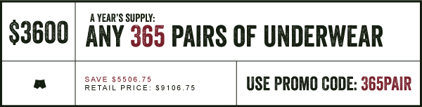 $3600  - any 365 pairs of underwear - Promo Code: 365PAIR