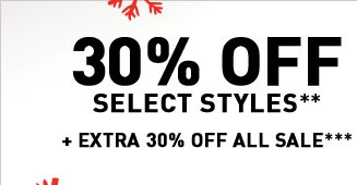 30% OFF SELECT STYLES** + EXTRA 30% OFF ALL SALE***