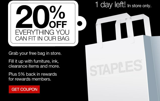 20% off everything you can fit  in our bag. Grab your free bag in store. Fill it up with furniture, ink,  clearance items and more. Plus 5% back in rewards for rewards members.  Get coupon. 1 day left! In-store only.