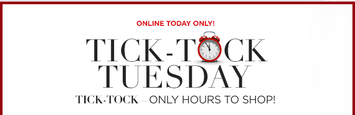 Tick Tock Tuesday - Only Hours to Shop!