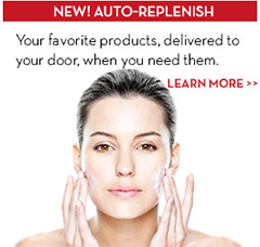 NEW! AUTO-REPLENISH. Your favorite products, delivered to your door, when you need them. LEARN MORE.
