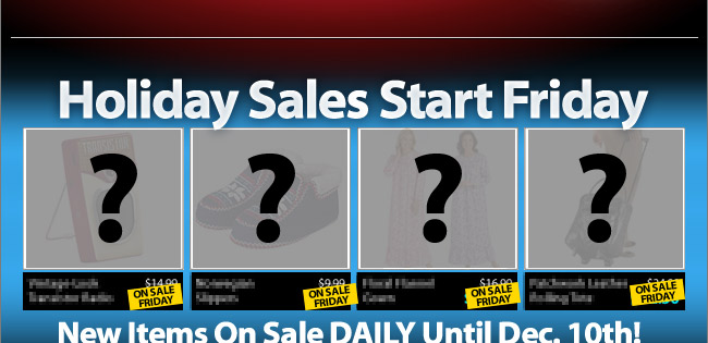 Holiday Sales Start Friday! New Items On Sale DAILY Until December 9th