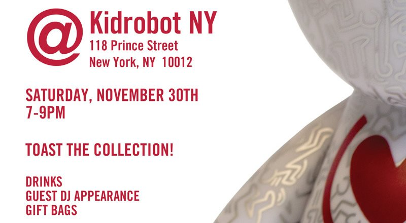 @kidrobot NY, 118 Prince Street, New York, NY 10012.  Saturday, November 30th 7-9PM.  Toast the collection!  Drinks, Guest DJ Appearance, Gift Bags.
