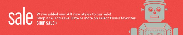 Sale- We've added over 40 new styles to our sale! Shop now and save 30% or more on select Fossil favorites. Shop sale