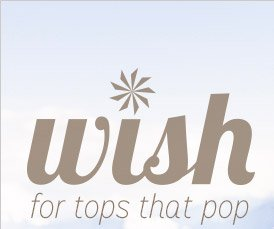 wish for tops that pop
