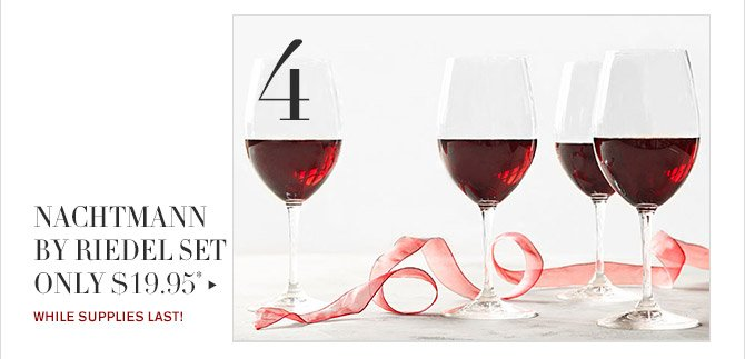 4 -- NACHTMANN BY RIEDEL SET ONLY $19.95* -- WHILE SUPPLIES LAST!