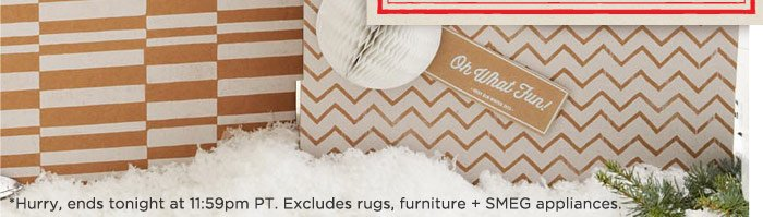 *Hurry, ends tonight at 11:59pm PT. Excludes rugs, furniture + SMEG appliances.