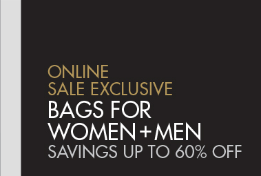 ONLINE SALE EXCLUSIVE - BAGS FOR WOMEN + MEN SAVINGS UP TO 60% OFF