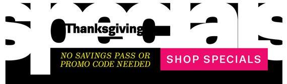 Thanksgiving Specials. No Savings Pass or Promo Code Needed. Shop Specials.