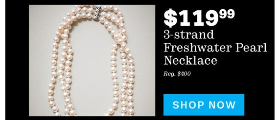 $119.99 3-strand Freshwater Pearl Necklace. Shop Now.