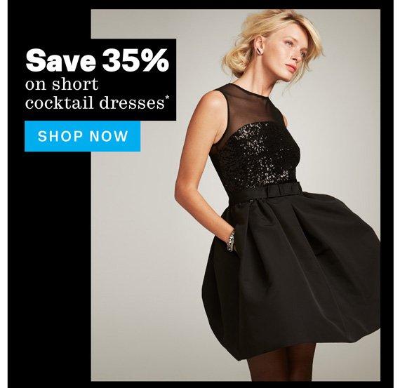 Save 35% on short cocktail dresses*. Shop Now.