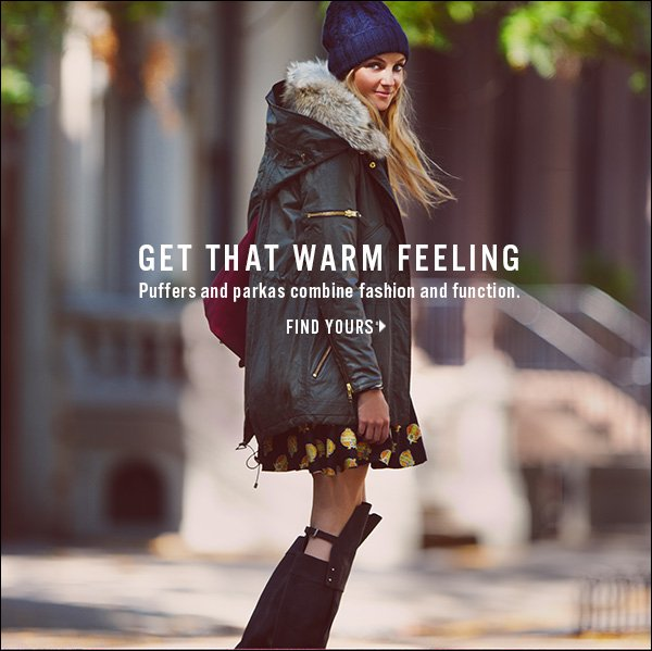 Get that warm feeling. This season's puffers and parkas combine fashion and function.  >>