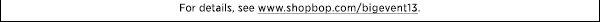 Offer ends Monday, December 2, 2013, at 11:59PM PST. For details, see www.shopbop.com/bigevent13. >>