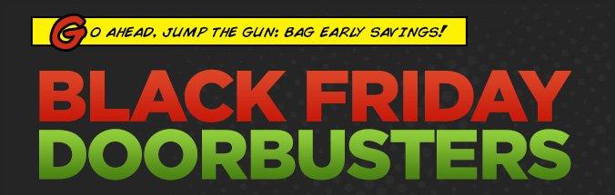BLACK FRIDAY DOORBUSTERS | Go ahead, Jump the gun: Bag early savings!