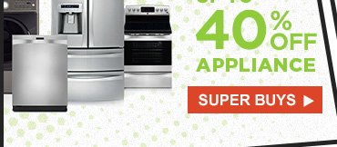 UP TO 40% OFF APPLIANCE | SUPER BUYS