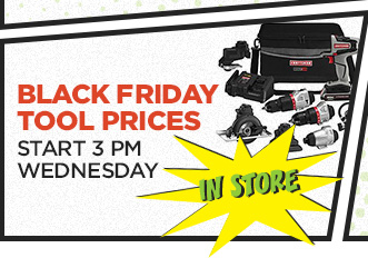 BLACK FRIDAY TOOL PRICES START 3 PM WEDNESDAY | IN STORE