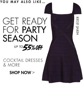 GET READY FOR PARTY SEASON - SHOP COCKTAIL DRESSES & MORE UP TO 55% OFF