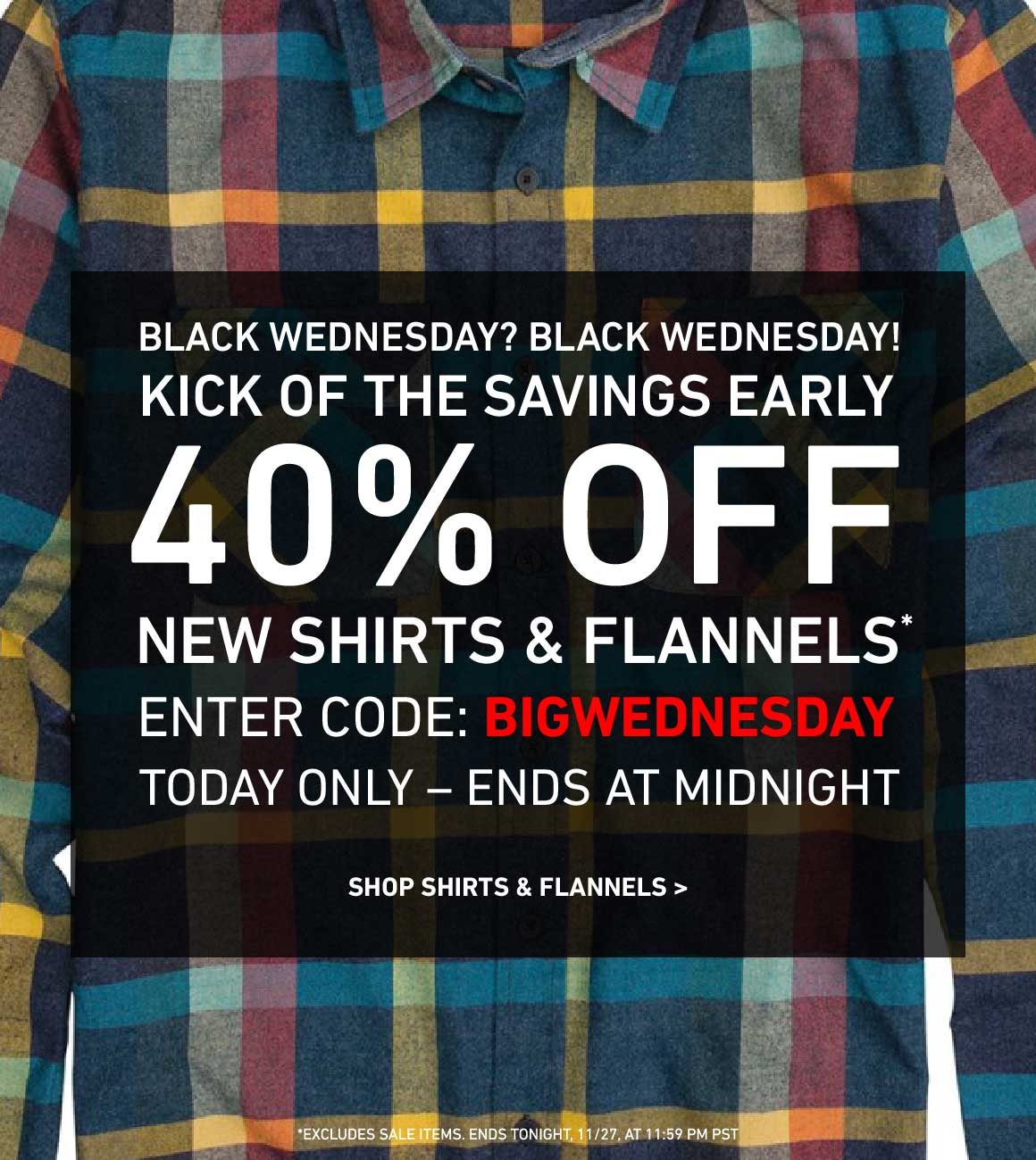 ENDS TONIGHT AT MIDNIGHT: 40% Off New Shirts and Flannels! Enter Code: BIGWEDNESDAY