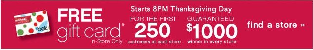 Free Gift card for first 250 customers. Find a store.