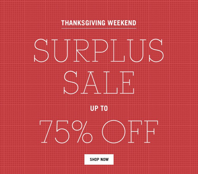 Thanksgiving Weekend Surplus Sale. Shop Now.