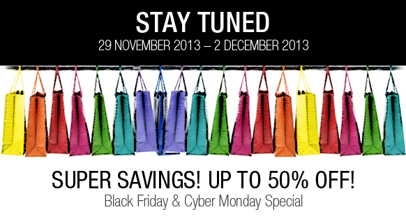 SUPER SAVINGS! UP TO 50% OFF!   Black Friday and Cyber Monday Special