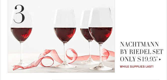 3 - NACHTMANN BY RIEDEL SET ONLY $19.95* - WHILE SUPPLIES LAST!