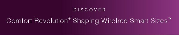 Discover Comfort Revolution® Shaping Wirefree Smart Sizes™