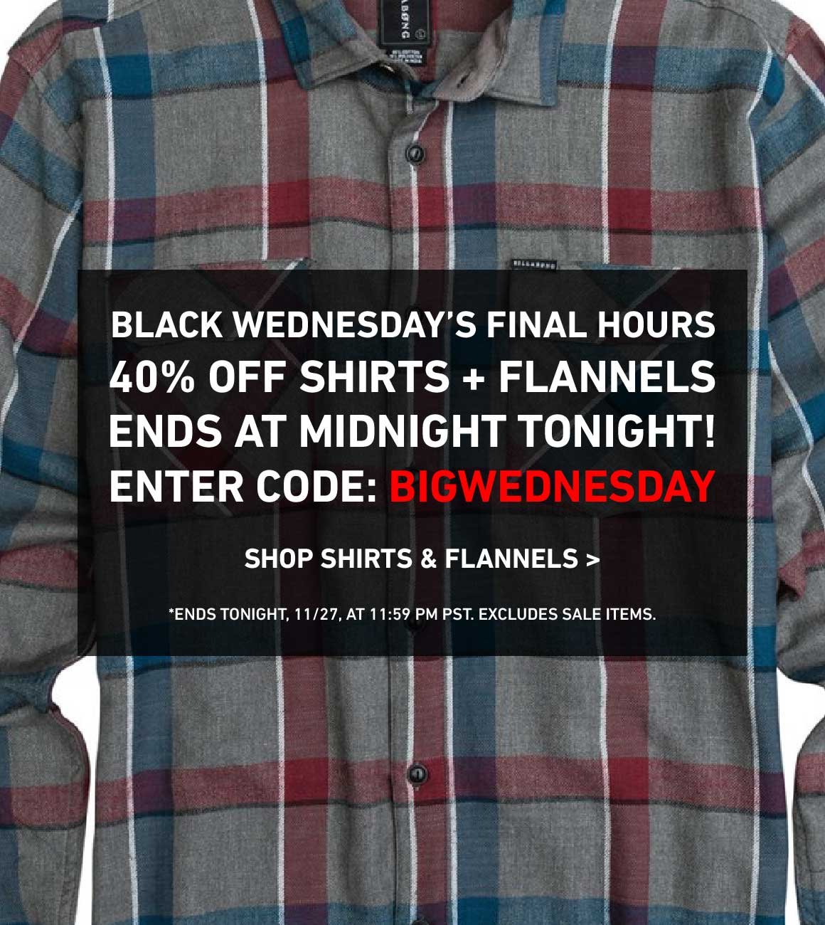 Last Chance: 40% Off New Shirts and Flannels Ends Tonight! Enter Code: BIGWEDNESDAY