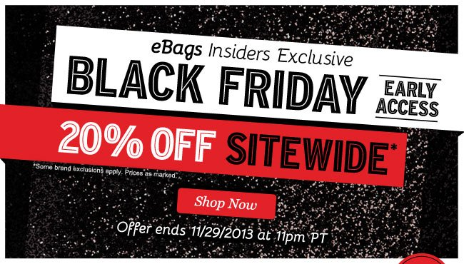 eBags Insiders Exclusive BLACK FRIDAY Early Access. 20% OFF SITEWIDE! Shop Now.