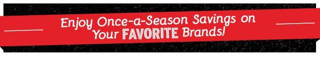 Enjoy Once-a-Season Savings on Your FAVORITE Brands!
