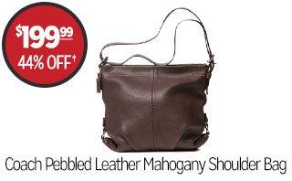 Coach Pebbled Leather Mahogany Shoulder Bag - $199.99 - 44% off‡