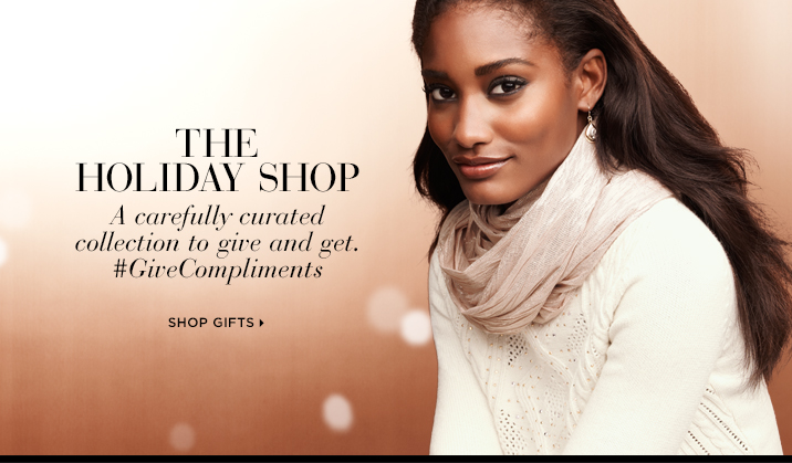 THE HOLIDAY SHOP    A carefully curated collection to give and get.  #GiveCompliments   SHOP GIFTS »
