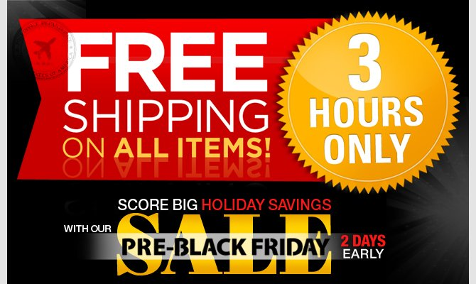 Kick-start your savings with our Pre-Black Friday Sale + Free Shipping on all items!  2 Days Early!