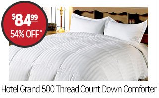 Hotel Grand 500 Thread Count Down Comforter - $84.99 - 54% off�