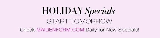 Holiday Specials Start Tomorrow: Check Maidenform.com Daily for New Specials!
