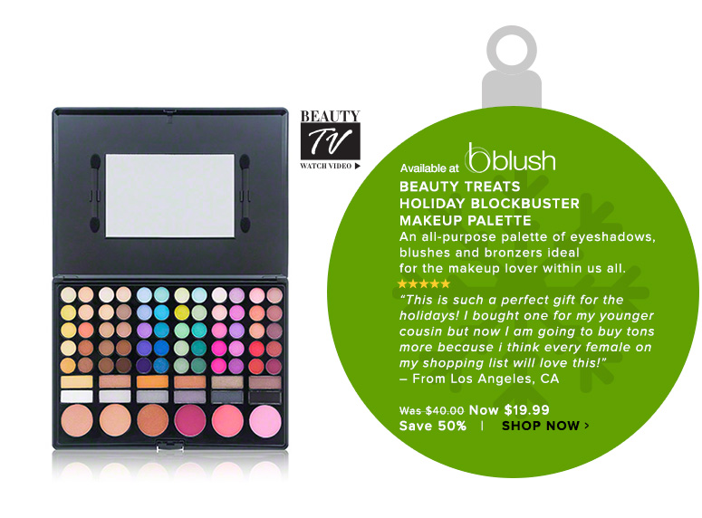 (Available at blush)Beauty Treats Holiday Blockbuster Makeup PaletteAn all-purpose palette of eyeshadows, blushes and bronzers ideal for the makeup lover within us all.Was $40.00 Mow $29.95 Save 24%Shop Now>>