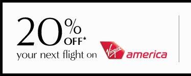 20% OFF* your next flight on Virgin america