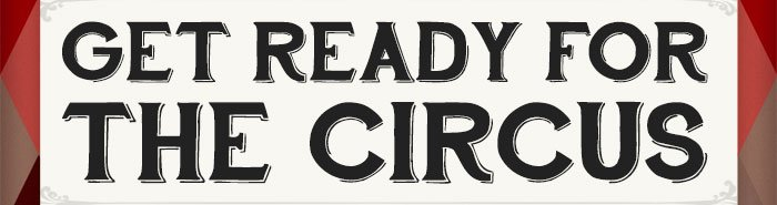 GET READY FOR THE CIRCUS