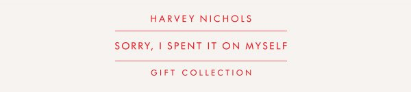 HARVEY NICHOLS. SORRY, I SPENT IT ON MYSELF GIFT COLLECTION